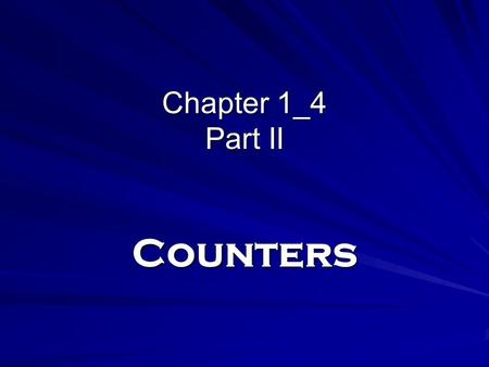 Chapter 1_4 Part II Counters. Overview Part 1 - Registers, Microoperations and Implementations –Registers and load enable –Register transfer operations.