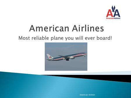 Most reliable plane you will ever board! American Airlines.