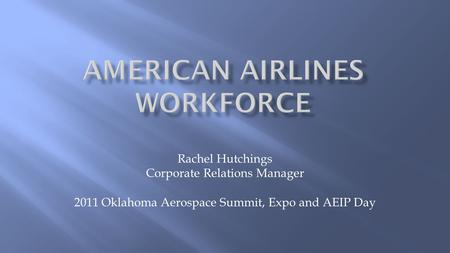 Rachel Hutchings Corporate Relations Manager 2011 Oklahoma Aerospace Summit, Expo and AEIP Day.