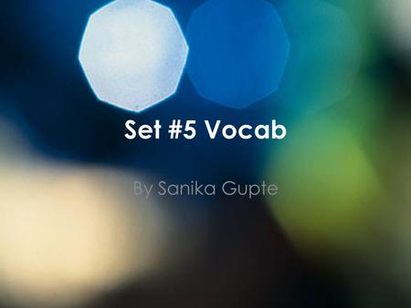 Set #5 Vocab By Sanika Gupte Counter- (verb) To say or do something in opposition to something else. Synonym- argue Antonym- agree My little sister always.
