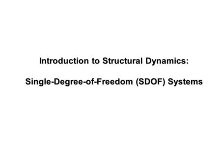 Introduction to Structural Dynamics: Single-Degree-of-Freedom (SDOF) Systems.