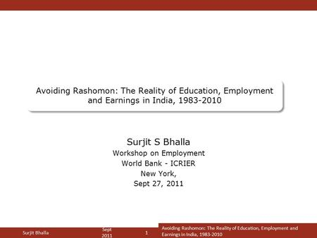 Inclusion & Growth <strong>in</strong> <strong>India</strong>: Some Facts, Some Conclusions Avoiding Rashomon: The Reality of Education, Employment <strong>and</strong> Earnings <strong>in</strong> <strong>India</strong>, 1983-2010 Surjit.