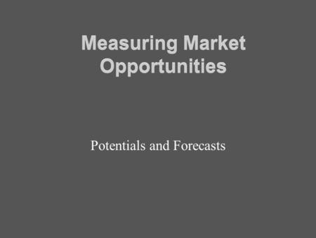 Measuring Market Opportunities Potentials and Forecasts.
