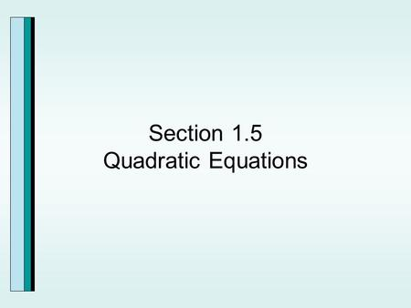 Section 1.5 Quadratic Equations