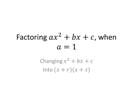 Holt Algebra 1 8-3 Factoring x 2 + bx + c (x + 2)(x + 5) = x 2 + 7x + 10 You can use this fact to factor a trinomial into its binomial factors. Look for.
