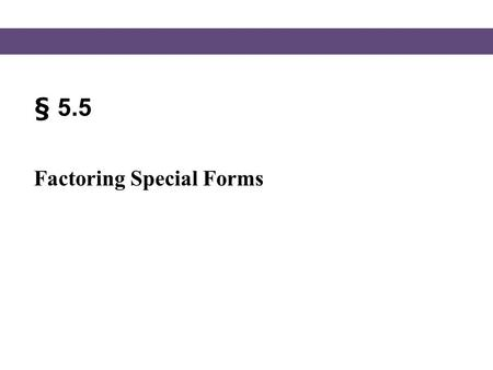 § 5.5 Factoring Special Forms. Blitzer, Intermediate Algebra, 5e – Slide #2 Section 5.5 Special Polynomials In this section we will consider some polynomials.