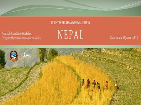 1. Evaluation Objectives Assess the performance and impact of IFAD- supported operations in Nepal; Assess the IFAD-Government partnership; and Generate.