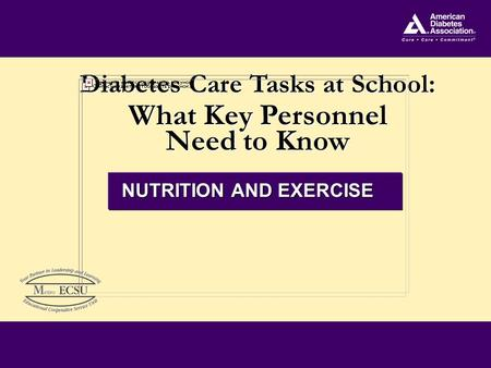 Diabetes Care Tasks at School: What Key Personnel Need to Know Diabetes Care Tasks at School: What Key Personnel Need to Know NUTRITION AND EXERCISE.