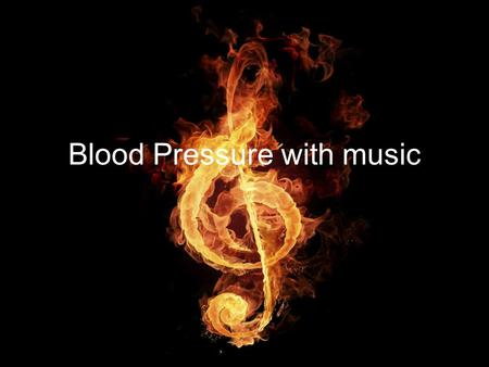 Blood Pressure with music. Big Question Will different kinds of music affect someone's blood pressure?