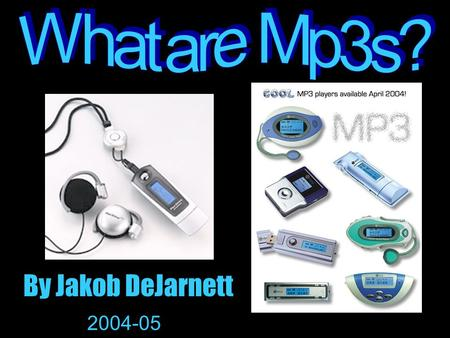 By Jakob DeJarnett 2004-05 Fast Facts Germany company developed idea of Mp3 in 1987 Germany presented the technology in the U.S. in 1996 MPEG=Moving.