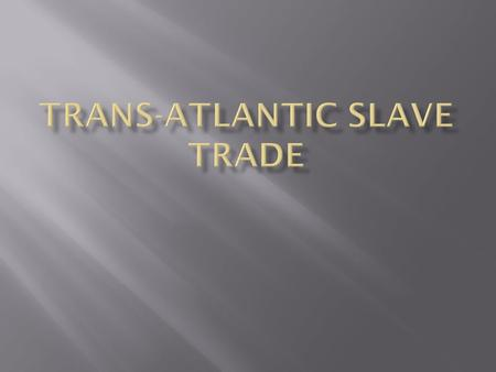  European (and American) slavery of Africans began in the 15 th century and continued until the 19 th century  Direct result of Portuguese exploration.