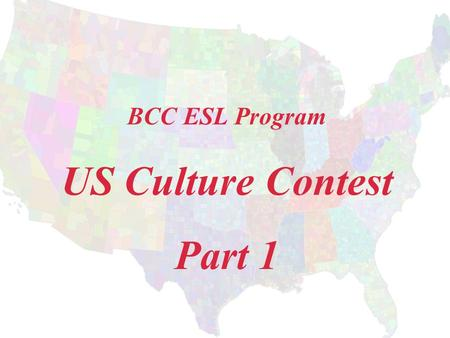 BCC ESL Program US Culture Contest Part 1. How many English colonies were there in North America in the 17th century? 13.