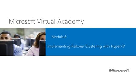 Microsoft Virtual Academy Module 6 Implementing Failover Clustering with Hyper-V.