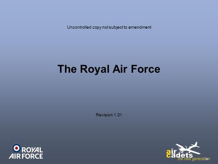 The Royal Air Force Uncontrolled copy not subject to amendment Revision 1.01.