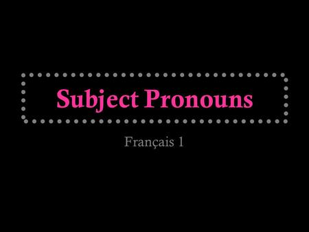 Subject Pronouns Français 1. Subject pronouns are used when the pronoun is the subject of the sentence. You can remember subject pronouns easily by filling.