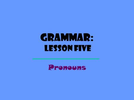Grammar: Lesson Five Pronouns. Definition A PRONOUN is a word that is used to take the place of a noun. Pronouns keep us from having to repeat the same.