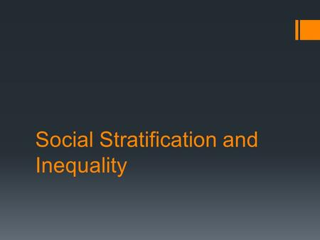 Social Stratification and Inequality. Social Stratification Big Questions  Is inequality inevitable or is it socially constructed?  Has inequality existed.