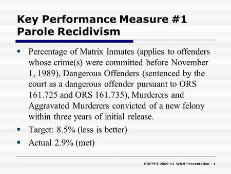 BOPPPS 2009-11 W&M Presentation - 1 Key Performance Measure #1 Parole Recidivism  Percentage of Matrix Inmates (applies to offenders whose crime(s) were.