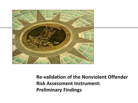 Re-validation of the Nonviolent Offender Risk Assessment Instrument: Preliminary Findings.