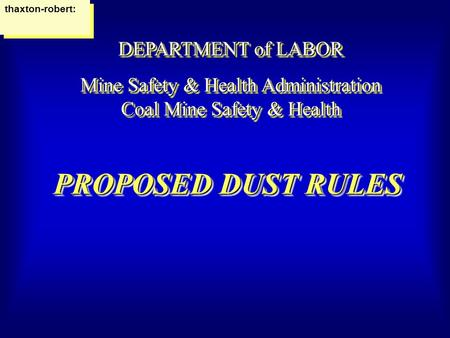 PROPOSED DUST RULES DEPARTMENT of LABOR Mine Safety & Health Administration Coal Mine Safety & Health DEPARTMENT of LABOR Mine Safety & Health Administration.