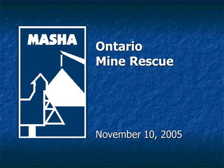 Ontario Mine Rescue November 10, 2005. Mines and Aggregates Safety and Health Association Vision: Vision: An industry in which fatalities and serious.
