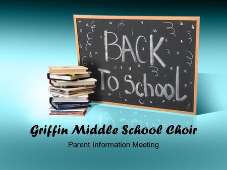 Griffin Middle School Choir Parent Information Meeting.