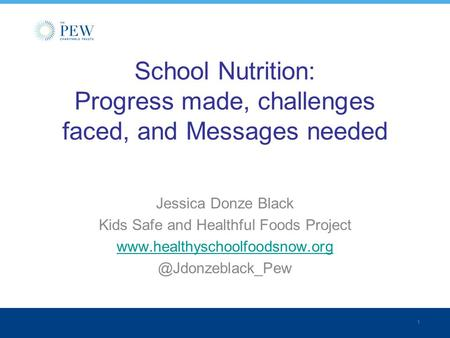 1 School Nutrition: Progress made, challenges faced, and Messages needed Jessica Donze Black Kids Safe and Healthful Foods Project www.healthyschoolfoodsnow.org.