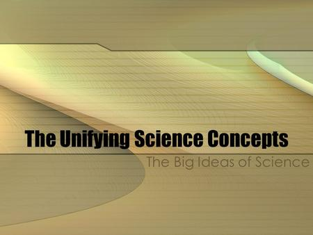The Unifying Science Concepts The Big Ideas of Science.