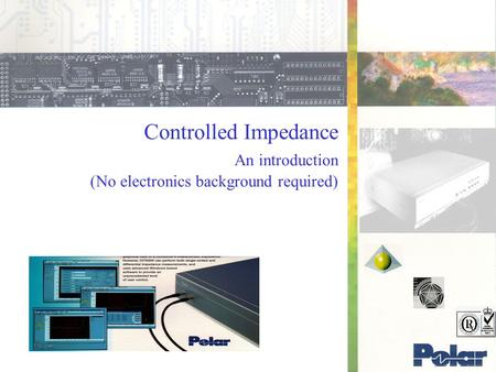 Controlled Impedance An introduction (No electronics background required)