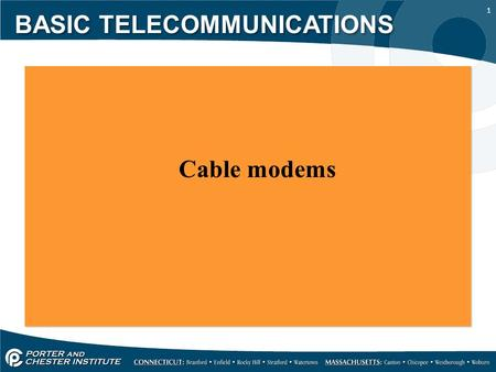 1 Cable modems Cable modems BASIC TELECOMMUNICATIONS.
