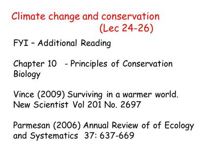 Climate change and conservation (Lec 24-26) FYI – Additional Reading Chapter 10 - Principles of Conservation Biology Vince (2009) Surviving in a warmer.