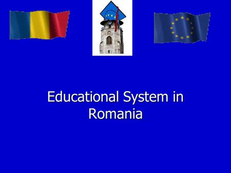 Educational System in Romania. The general legal framework for the organisation, administration and provision of education in Romania is established through.