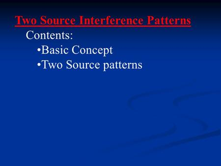 Two Source Interference Patterns Contents: Basic Concept Two Source patterns.