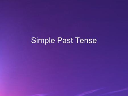 Simple Past Tense. The simple past is used to talk about activities that began and ended in the past. e.g. yesterday, last week, one hour ago, two days.