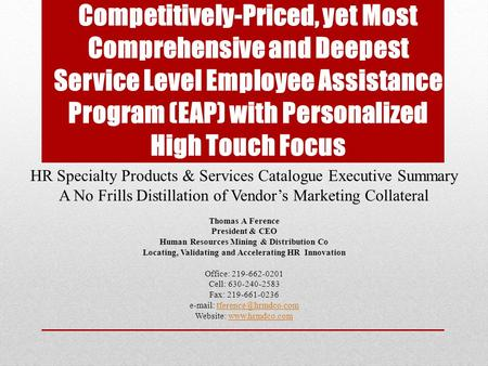 Competitively-Priced, yet Most Comprehensive and Deepest Service Level Employee Assistance Program (EAP) with Personalized High Touch Focus HR Specialty.