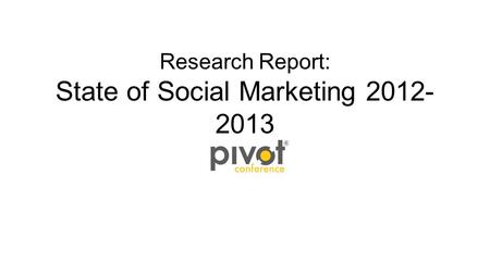 Research Report: State of Social Marketing 2012- 2013.