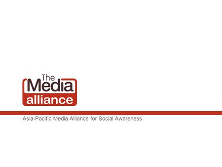 Asia-Pacific Media Alliance for Social Awareness.