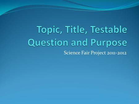 Topic, Title, Testable Question and Purpose