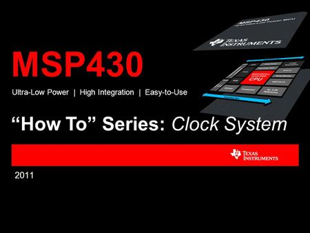 "MSP430 2011 Ultra-Low Power | High Integration | Easy-to-Use ""How To"" Series: Clock System."