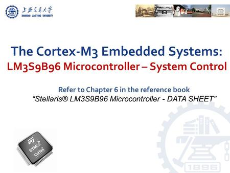 "The Cortex-M3 Embedded Systems: LM3S9B96 Microcontroller – System Control Refer to Chapter 6 in the reference book ""Stellaris® LM3S9B96 Microcontroller."