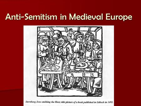 Anti-Semitism in Medieval Europe. Legal Status Largest non-Christian minority in Europe Largest non-Christian minority in Europe One step above heretics.