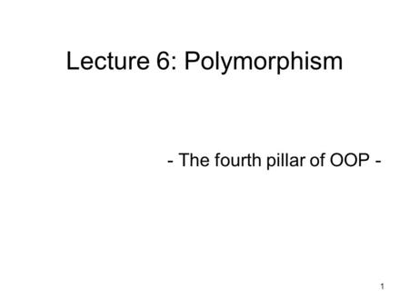 Lecture 6: Polymorphism - The fourth pillar of OOP - 1.