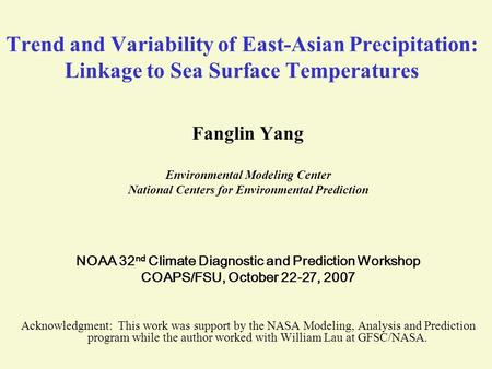 Trend and Variability of East-Asian Precipitation: Linkage to Sea Surface Temperatures Fanglin Yang Environmental Modeling Center National Centers for.