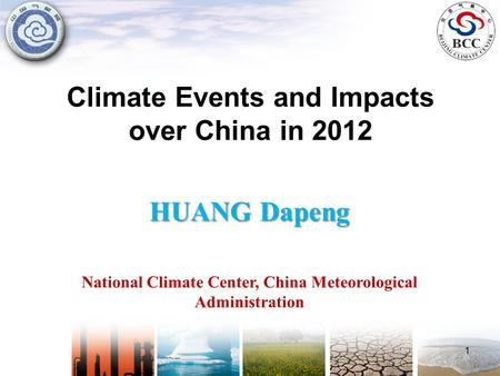 Climate Events and Impacts over China in 2012 HUANG Dapeng National Climate Center, China Meteorological Administration 1.