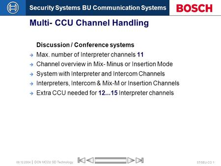 Security Systems BU Communication Systems ST/SEU-CO 1 DCN MCCU SD Technology 09.12.2004 Multi- CCU Channel Handling Discussion / Conference systems  Max.