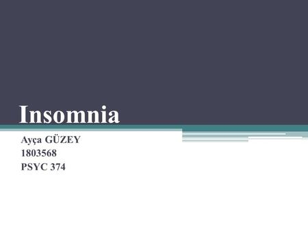 Insomnia Ayça GÜZEY 1803568 PSYC 374. Outline Definition and Symptoms of Insomnia Types of Insomnia The Causes of Insomnia The Risk Group The Prevention.