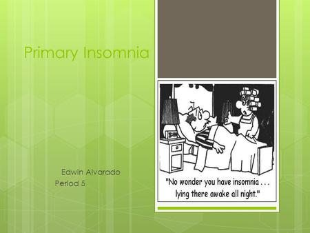 Primary Insomnia Edwin Alvarado Period 5. Definition  Chronic inability to fall asleep or remain asleep for an adequate amount of time.
