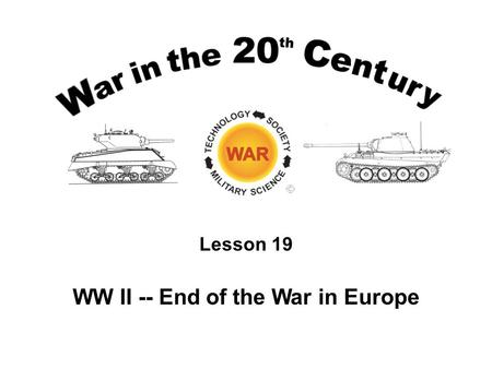 Lesson 19 WW II -- End of the War in Europe. Lesson Objectives Describe and analyze the logistics issues that defined the Allied thrust through France.