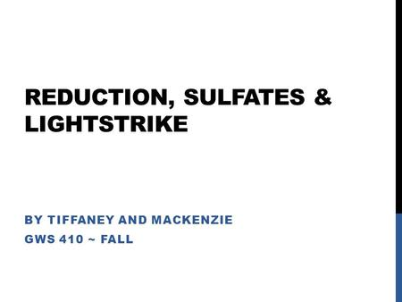 REDUCTION, SULFATES & LIGHTSTRIKE BY TIFFANEY AND MACKENZIE GWS 410 ~ FALL.