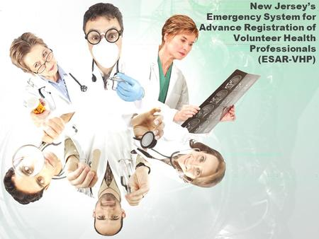 New Jersey's Emergency System for Advance Registration of Volunteer Health Professionals (ESAR-VHP)
